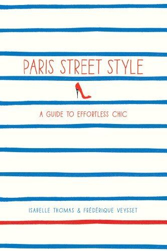 Paris Street Style: A Guide to Effortless Chic by Isabelle Thomas