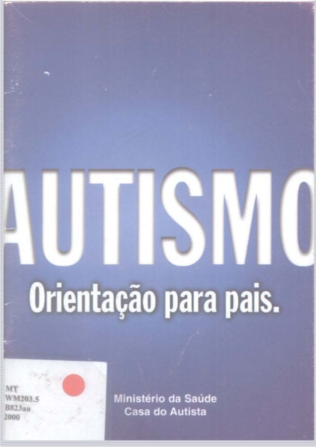 AUTISMO ORIENTACÃO PARA PAIS CASA DO AUTISTA Março,2000