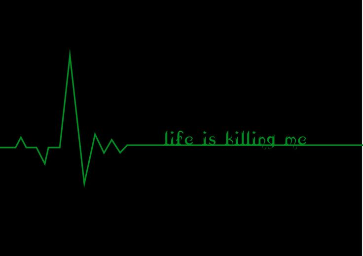 life is killing me