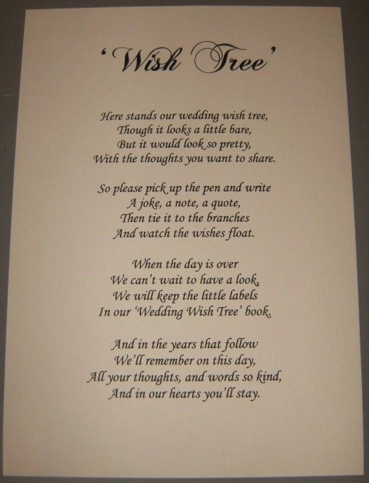 Wedding Wish Tree Poem.  My nephew and his bride did this for their wedding last year.  They precut card stock (business card size) in their wedding colors using decorative scissors,punched a hole in the top and added a ribbon to hang it by.  Guests used metallic pens to write their notes/wishes/wisdom for the couple, then placed the note on a branch of the manzanita tree.