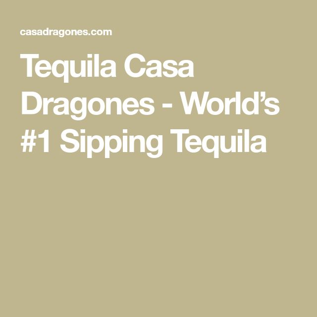 Tequila Casa Dragones - World's #1 Sipping Tequila