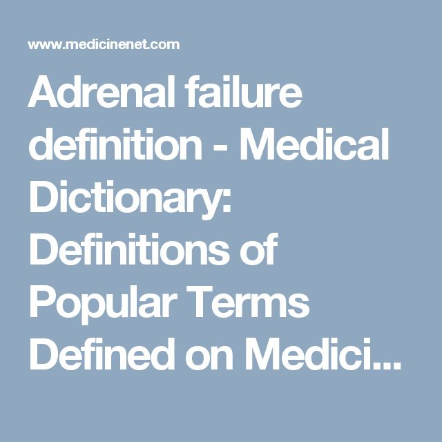 Adrenal Failure Definition   Medical Dictionary: Definitions Of Popular  Terms Defined On MedicineNet