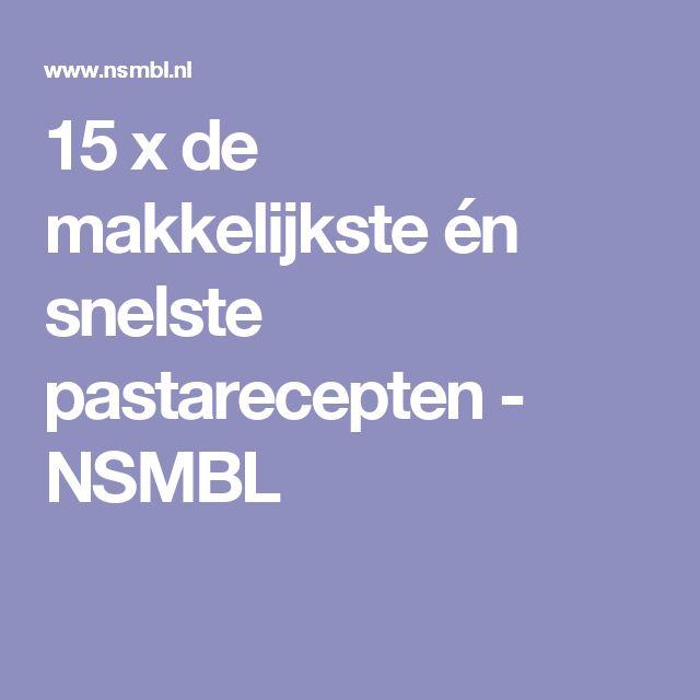 15 x de makkelijkste én snelste pastarecepten - NSMBL