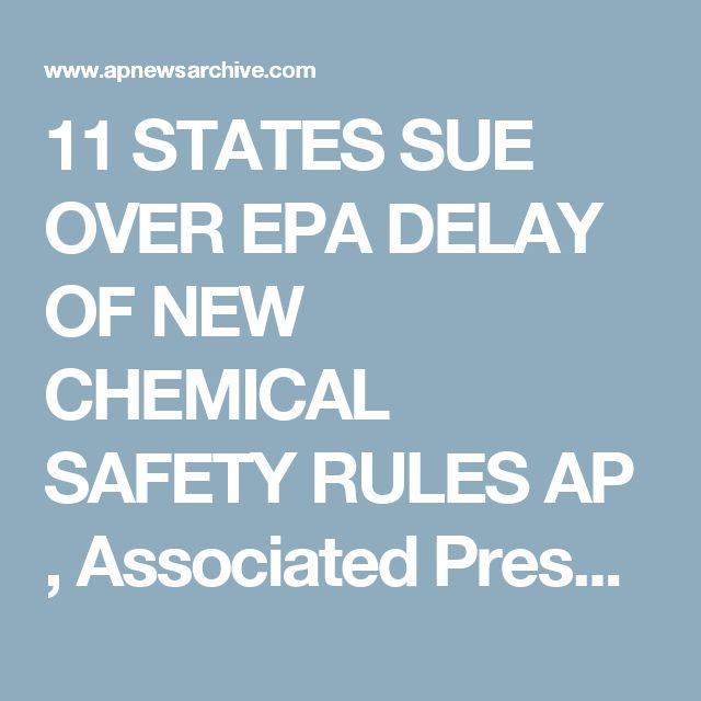 11 STATES SUE OVER EPA DELAY OF NEW CHEMICAL SAFETY RULES AP , Associated Press Jul. 24, 20176:30 PM ET WASHINGTON (AP) — A coalition of 11 states has filed a legal challenge to the Trump administration's decision to delay new chemical plant safety rules from taking effect for at least two years. The group led by New York Attorney General Eric Schneiderman filed a petition for review by the U.S. Court of Appeals for the District of Columbia Circuit. The states say Environmental Protection…