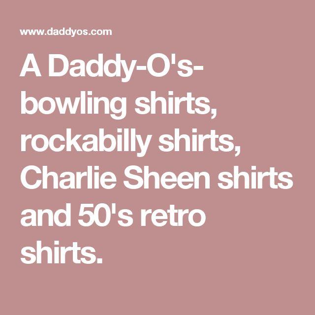A Daddy-O's- bowling shirts, rockabilly shirts, Charlie Sheen shirts and 50's retro shirts.