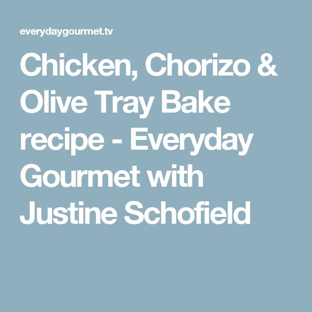 Chicken, Chorizo & Olive Tray Bake recipe - Everyday Gourmet with Justine Schofield