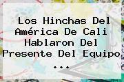 http://tecnoautos.com/wp-content/uploads/imagenes/tendencias/thumbs/los-hinchas-del-america-de-cali-hablaron-del-presente-del-equipo.jpg America De Cali. Los hinchas del América de Cali hablaron del presente del equipo ..., Enlaces, Imágenes, Videos y Tweets - http://tecnoautos.com/actualidad/america-de-cali-los-hinchas-del-america-de-cali-hablaron-del-presente-del-equipo/