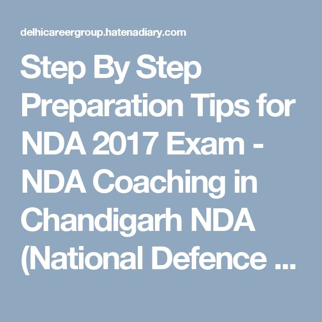 Step By Step Preparation Tips for NDA 2017 Exam - NDA Coaching in Chandigarh  NDA (National Defence Academy) is the best way for officers Level entry into all the three wings of Indian military forces like; Indian Army, Indian Navy, and Indian Air Force. NDA exam is conducted by UPSC (Union Public Service Commission) every year.
