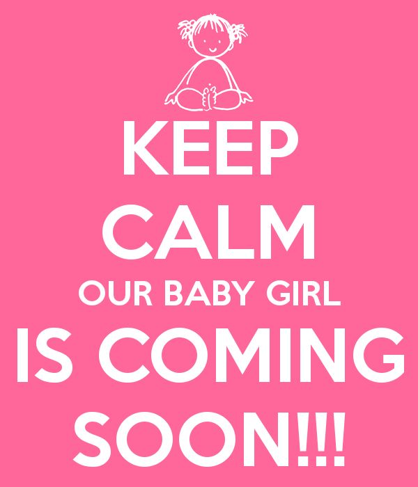 Babygirl Coming Soon Images Keep Calm Our Baby Girl Is Coming Soon