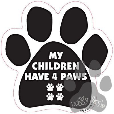 My Children Have Four Paws Dog Paw Magnet http://doggystylegifts.com/products/my-children-have-four-paws-dog-paw-magnet
