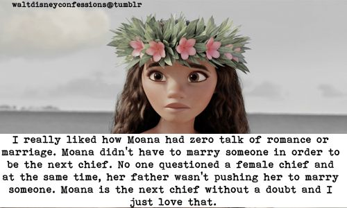 """""""I really liked how Moana had zero talk of romance or marriage. Moana didn't have to marry someone in order to be the next chief. No one questioned a female chief and at the same time, her father wasn't pushing her to marry someone. Moana is the next..."""