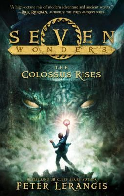 The colossus rises  by Lerangis, Peter . Series: Seven wonders : bk. 1. HarperCollins, 2013