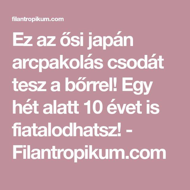 Ez az ősi japán arcpakolás csodát tesz a bőrrel! Egy hét alatt 10 évet is fiatalodhatsz! - Filantropikum.com