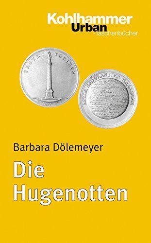 Amazon.de: Die Hugenotten (Urban-Taschenbücher) - Barbara Dölemeyer: Bücher
