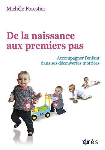 De la naissance aux premiers pas : Accompagner l'enfant dans ses découvertes motrices de Michèle Forestier http://www.amazon.fr/dp/2749214505/ref=cm_sw_r_pi_dp_ZDh6ub0WPE8BK