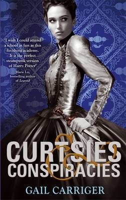 Curtsies and Conspiracies by Gail Carriger - Finishing School Book the Second. Just as quirky and fun as the first book!