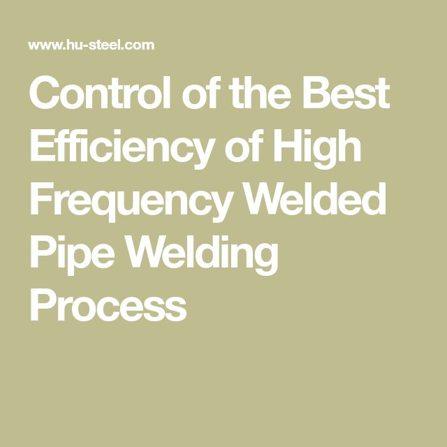 Control of the Best Efficiency of High Frequency Welded Pipe Welding Process