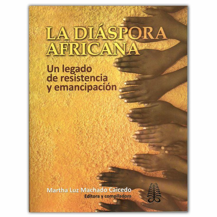La diáspora africana. Un legado de resistencia y emancipación  - Martha Luz Machado Caicedo - Universidad del Valle http://www.librosyeditores.com/tiendalemoine/3256-diaspora-africana-un-legado-resistencia-emancipacion--9789586709477.html Editores y distribuidores