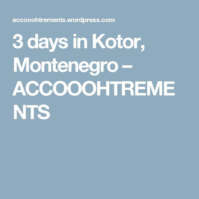 3 days in Kotor, Montenegro – ACCOOOHTREMENTS