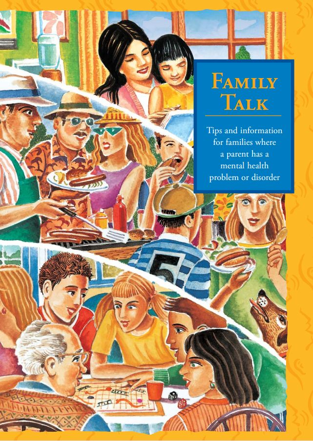 Family Talk - Developed in partnership with families and young people, this booklet contains tips and information for parents with mental health problems, their children, other family members and support people.   Topics include answering questions, discussing things as a family and planning for times when the parent may be unwell