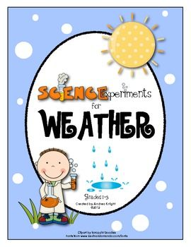 Science Experiments:  Weather  (This set includes directions, student recording sheets, and age-appropriate explanation sheets for 8 different experiments.)  $3.00