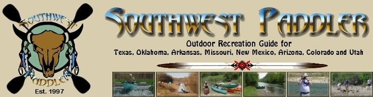 Southwest Paddler - Outdoor recreation guide to the rivers of Texas, Oklahoma, Arkansas, Missouri, New Mexico, Arizona, Colorado, Utah and Mexico