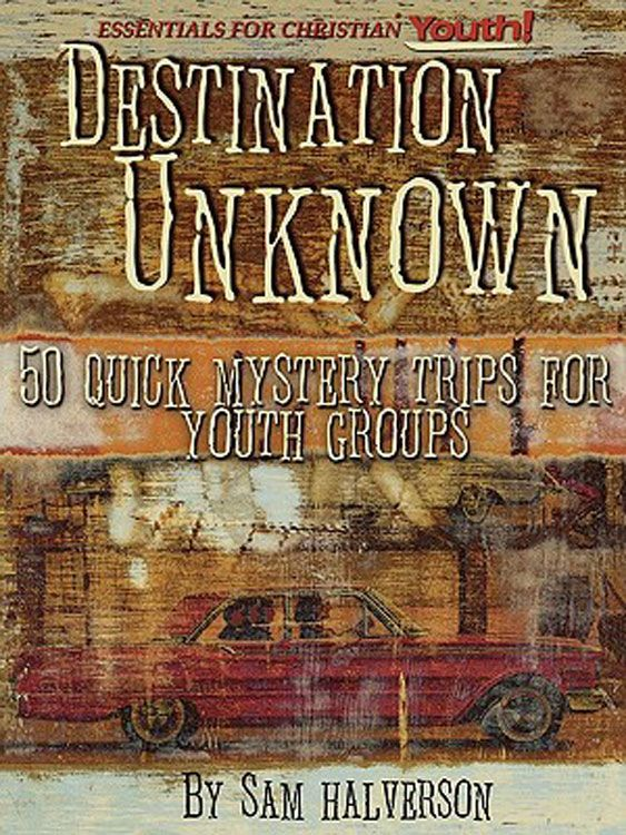 Destination Unknown 50 Quick Mystery Trips For Youth