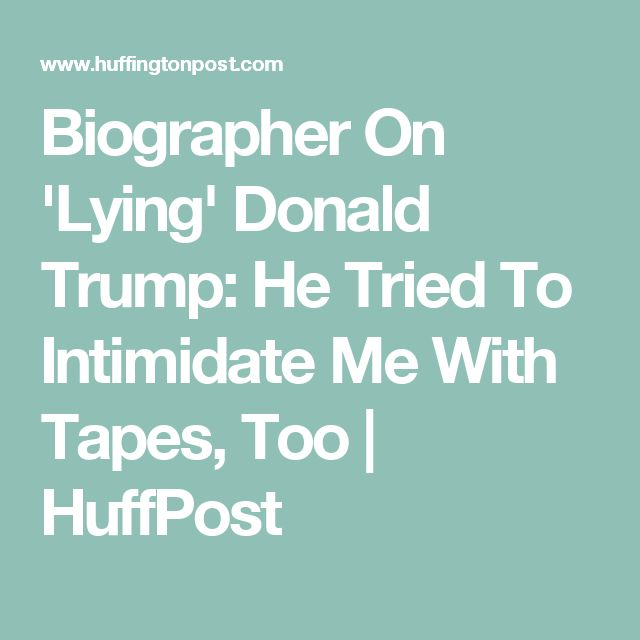 Biographer On 'Lying' Donald Trump: He Tried To Intimidate Me With Tapes, Too | HuffPost