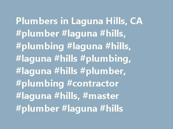 Plumbers in Laguna Hills, CA #plumber #laguna #hills, #plumbing #laguna #hills, #laguna #hills #plumbing, #laguna #hills #plumber, #plumbing #contractor #laguna #hills, #master #plumber #laguna #hills http://california.remmont.com/plumbers-in-laguna-hills-ca-plumber-laguna-hills-plumbing-laguna-hills-laguna-hills-plumbing-laguna-hills-plumber-plumbing-contractor-laguna-hills-master-plumber-laguna-hills/  # You are here: Homepage California Laguna Hills Plumbers in Laguna Hills Aplumbers is…