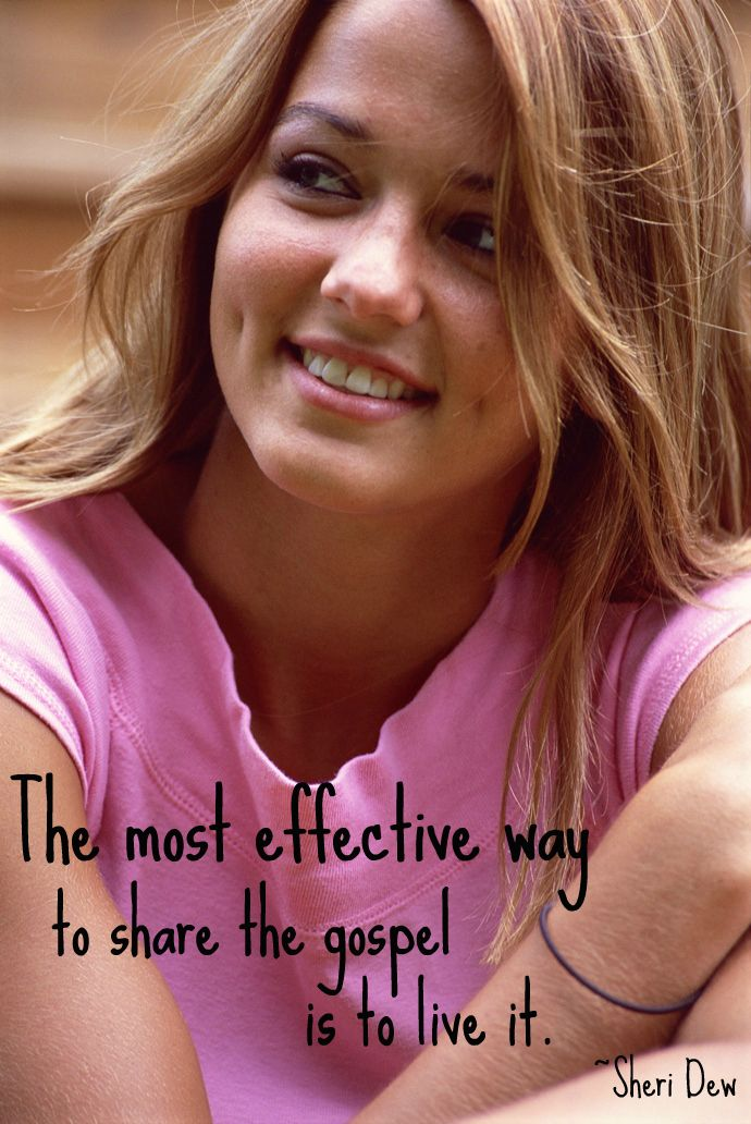"""""""The most effective way to share the gospel is to live it.""""  -Sheri Dew  Gospel, Share, Live    http://www.mormonbeliefs.org/mormon_beliefs/thoughts-mormon-beliefs/mormon-morman-whats-a-mormon"""