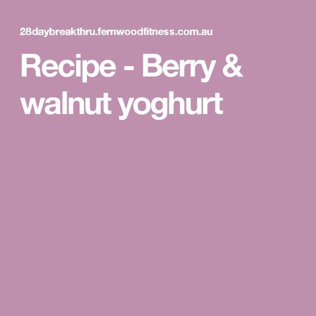 Recipe - Berry & walnut yoghurt