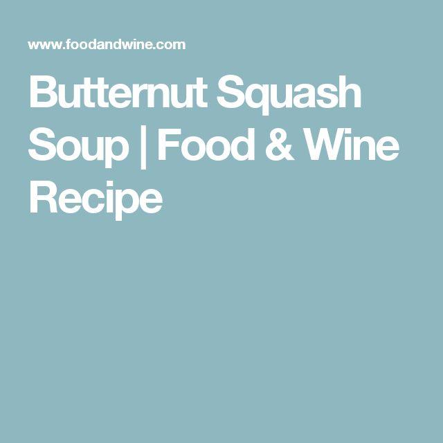 Butternut Squash Soup | Food & Wine Recipe