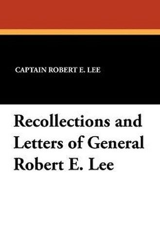 Recollections and Letters of General Robert E. Lee, by John Drinkwater (Paperback)
