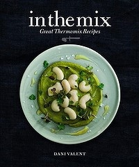 In the Mix: Great Thermomix Recipes, by Dani Valent.