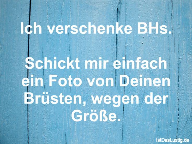 Ich verschenke BHs.  Schickt mir einfach ein Foto von Deinen Brüsten, wegen der Größe. ... gefunden auf https://www.istdaslustig.de/spruch/2888 #lustig #sprüche #fun #spass