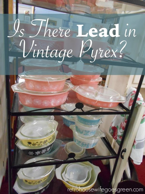 Lead In Vintage Pyrex Vintage Pyrex And Pyrex