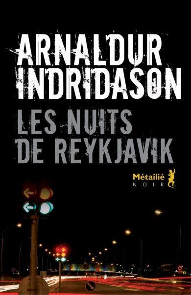 « Les Nuits de Reykjavik », d'Arnaldur Indridason, traduit de l'islandais par Eric Boury - Nos romans policiers et nos polars préférés ! - Elle