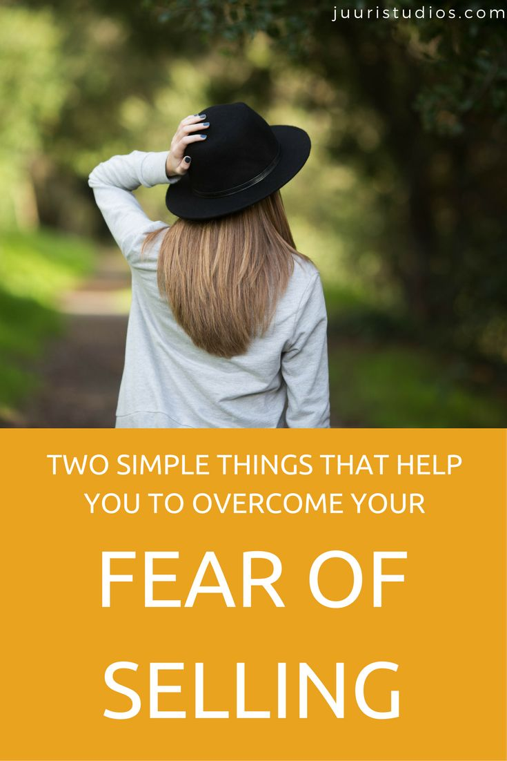 Two simple things that help you to overcome your fear of selling