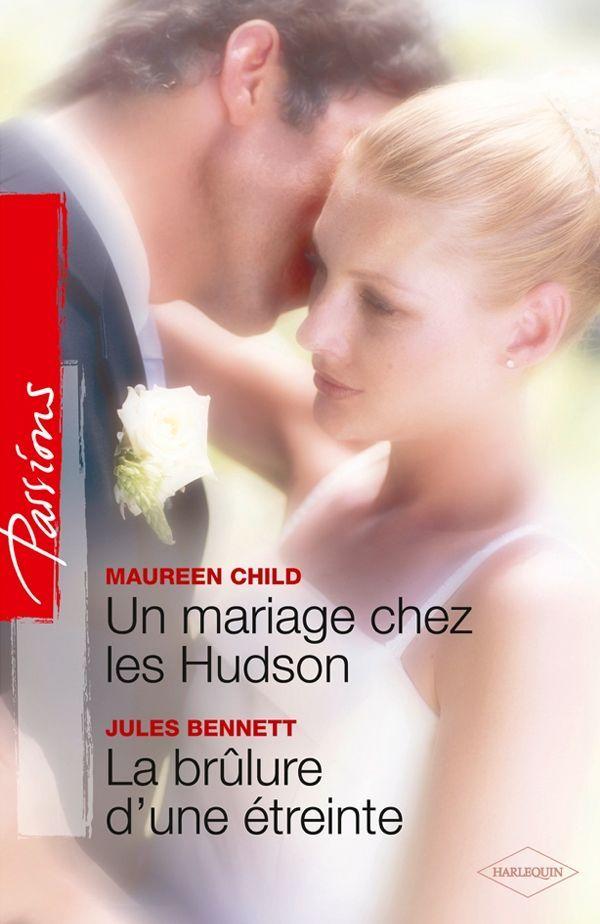 Un mariage chez les Hudson - la brûlure d'une étreinte: Maureen Child Jules Bennett: 9782280219372: Amazon.com: Books