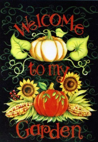 """""""Welcome to My Garden"""" - Fall Garden Flag - Small 12.5"""" X 18"""" for Autumn Halloween Thanksgiving House Porch Yard by Rain or Shine. $9.97. * Welcome to My Garden - Fall Garden Art Flag with Sunflowers, Pumpkins, Corn and Vines.. * Pretty Colors - Fade Resistant - Colorfast - Durable Construction. * Lovely decoration to welcome friends and family!. * 12.5 in. x 18 in. Small Garden Flag - Indoor/Outdoor.. * Designed from Original Art.  - Not just for outside, also g..."""
