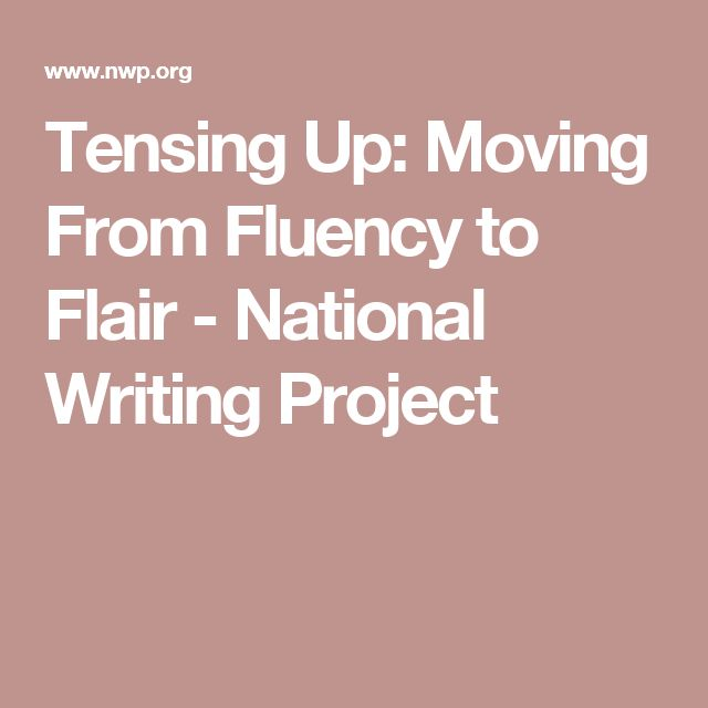 Tensing Up: Moving From Fluency to Flair - National Writing Project
