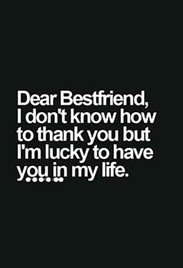 """Dear best friend, I don't know how to thank you but I'm lucky to have you in my life."""