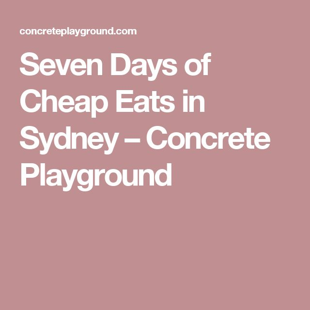 Seven Days of Cheap Eats in Sydney – Concrete Playground