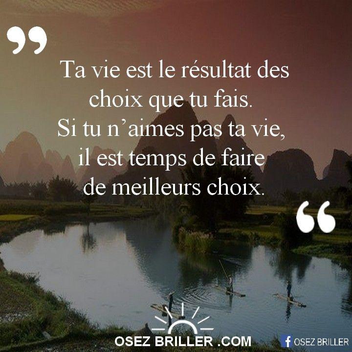 Ta vie est le résultat des choix que tu fais. Si tu n'aimes pas ta vie, il est de faire de meilleurs choix. #Citation #penséepositive #proverbe