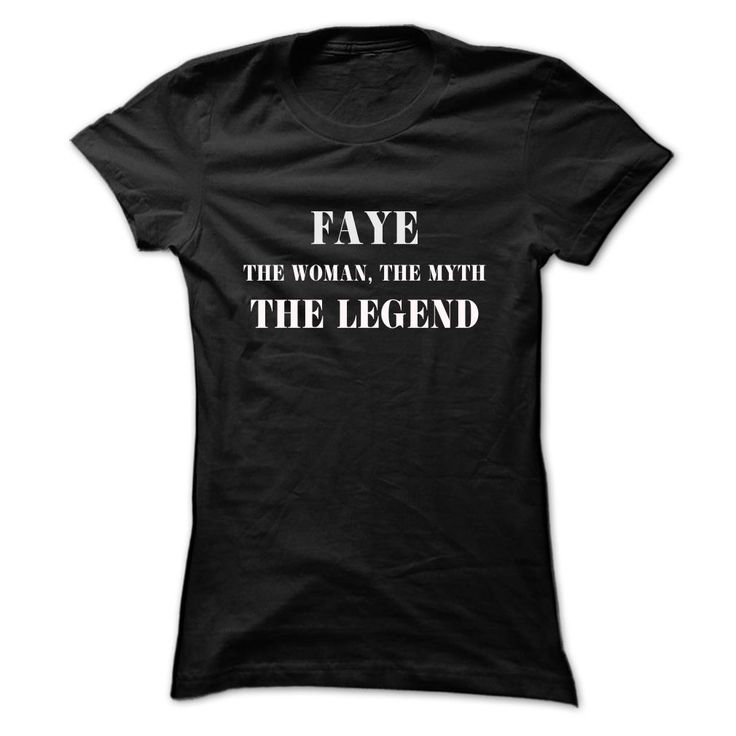 [Top tshirt name meaning] FAYE the woman the myth the legend Discount Codes Hoodies, Funny Tee Shirts