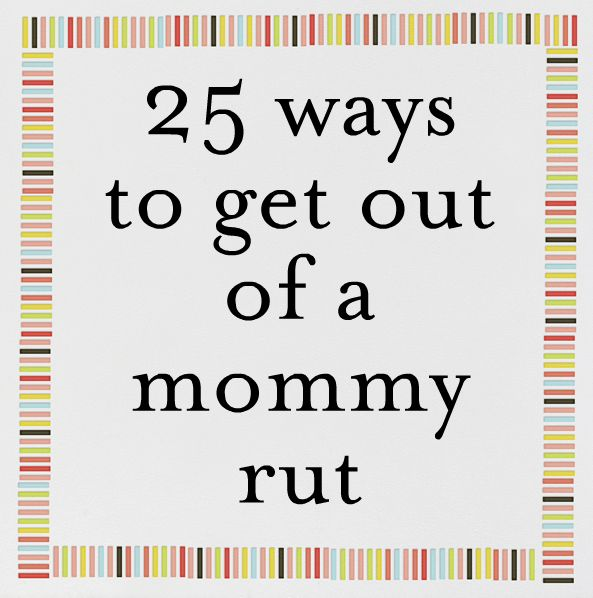 Being a mom is tough and it can be easy to get into a rut. Don't foreget to take care of mommy first and these 25 ways to get out of a mommy rut can help!
