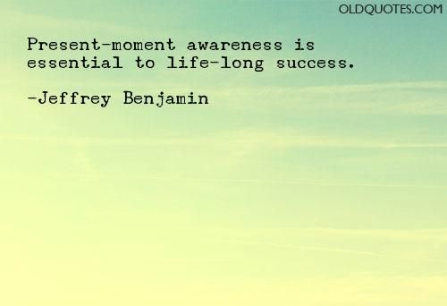 Present-moment awareness is essential to life-long success.