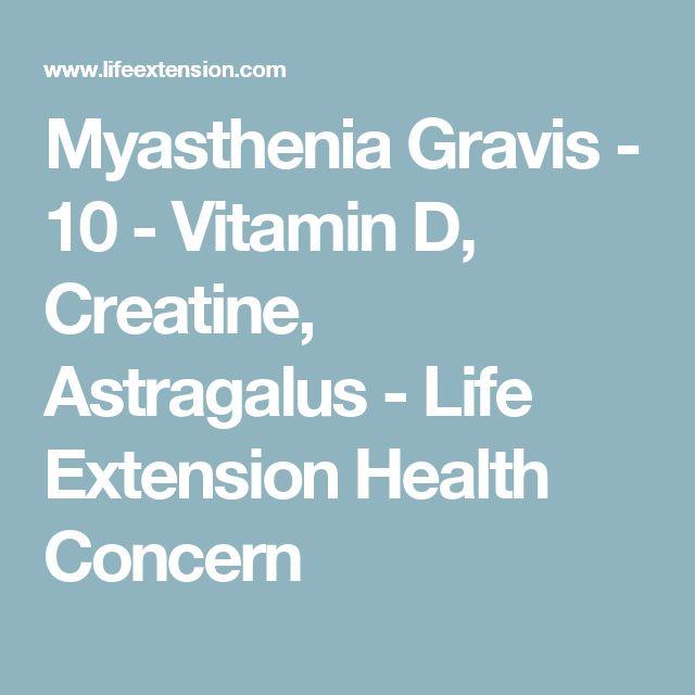 Myasthenia Gravis - 10 - Vitamin D, Creatine, Astragalus - Life Extension Health Concern