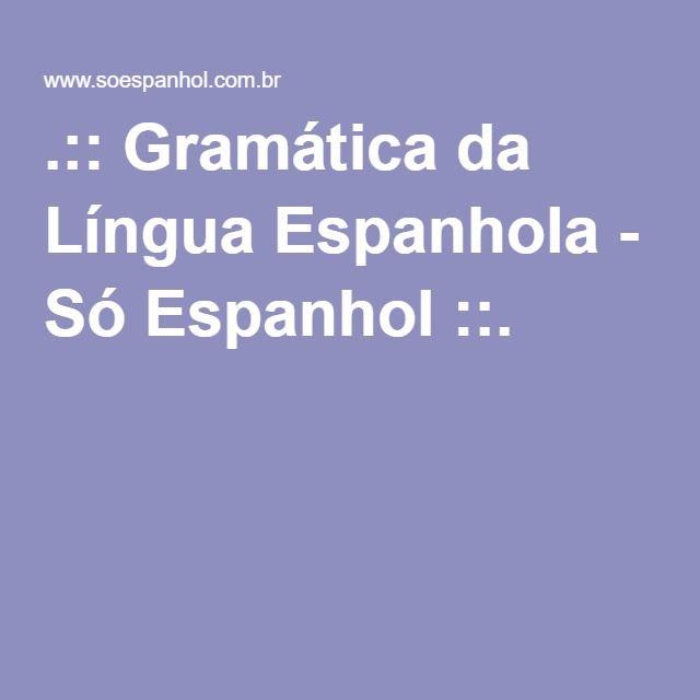 .:: Gramática da Língua Espanhola - Só Espanhol ::.                                                                                                                                                                                 Mais