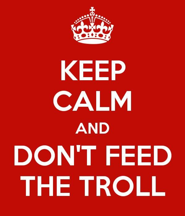 Don't feed the trolls..